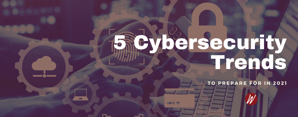 In 2020, we saw a wide range of changes and advancements in workplace technology utilization for all types of businesses. But as digital offerings continue to evolve, so do cybersecurity threats. It's crucial to remain up-to-date on the latest technology trends and adjust your cyber risk management strategies accordingly. As we begin 2021, here are 5 emerging cybersecurity concerns to keep in mind.